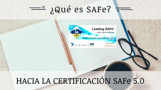 ¿Qué es SAFe? Hacia la certificación SAFe 5.0